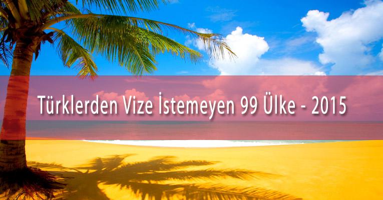 İşte Vizesiz Girebileceğiniz 99 Ülke - 2015